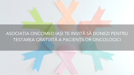 Asociația Oncomed Iași te invită să donezi pentru testarea gratuită a pacienților oncologici